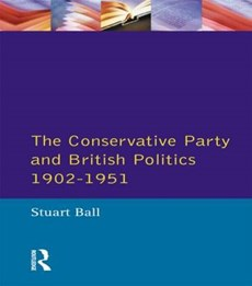The Conservative Party and British Politics 1902 - 1951