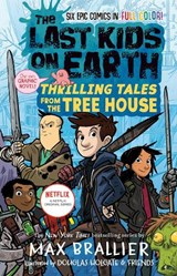 The Last Kids on Earth Thrilling Tales from the Tree House | Max Brallier |