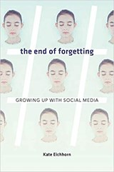 The End of Forgetting - Growing Up with Social Media | Kate Eichhorn |