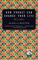 How Proust Can Change Your Life | Alain De Botton | 9780679779155