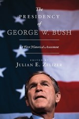 The Presidency of George W. Bush | Julian E. Zelizer |