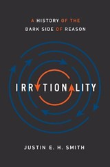 Irrationality | Justin E. H. Smith |
