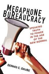 Megaphone bureaucracy | Dennis C. Grube |