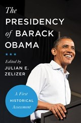 Presidency of barack obama | Julian E. Zelizer |