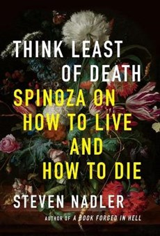 Think least of death : spinoza on how to live and how to die