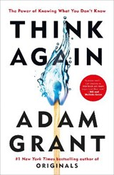 Think again: the power of knowing what you don't know   Adam Grant  