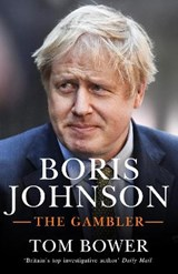Boris johnson: the gambler | Tom Bower |