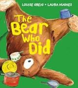 The Bear Who Did   Greig, Louise ; Hughes, Laura  