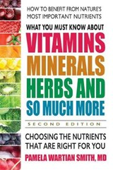 What You Must Know About Vitamins, Minerals, Herbs & More   Pamela Wartian Smith  