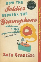 How the Soldier Repairs the Gramophone | Sasa Stanisic |