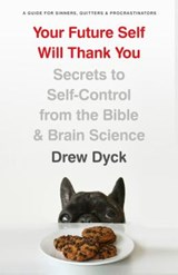 Your Future Self Will Thank You | Drew Dyck |