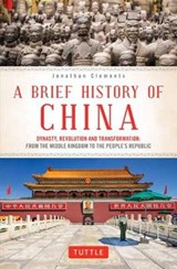 Brief history of china: dynasty, revolution and transformation | Jonathan Clements |
