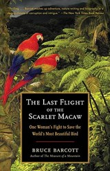 The Last Flight of the Scarlet Macaw | Bruce Barcott |