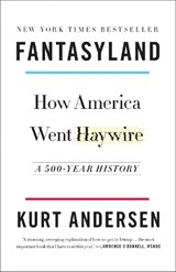 Fantasyland: how america went haywire | Kurt Andersen | 9780812978902