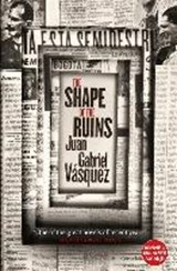 The Shape of the Ruins | Juan Gabriel Vasquez |