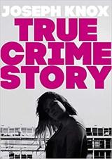 True Crime Story   Joseph Knox   9780857527714