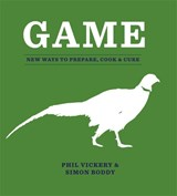 Game: new ways to prepare, cook & cure | Phil Vickery ; Simon Boddy |