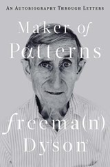 Maker of patterns: an autobiography through letters | Freeman Dyson |