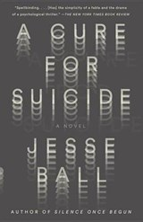 A Cure for Suicide | Jesse Ball |