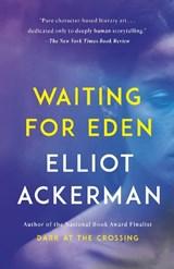 Waiting for eden   Elliot Ackerman  