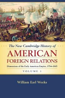 The New Cambridge History of American Foreign Relations: Volume 1, Dimensions of the Early American Empire, 1754-1865