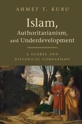 Islam, Authoritarianism, and Underdevelopment | Ahmet T. Kuru |