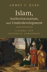 Islam, Authoritarianism, and Underdevelopment | Ahmet T. (san Diego State University) Kuru |