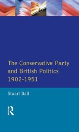The Conservative Party and British Politics 1902 - 1951 | Stuart Ball |