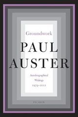 Groundwork: autobiographical writings, 1979 2012 | paul auster | 9781250245809
