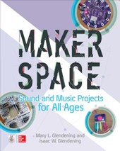 Makerspace Sound and Music Projects for All Ages | Glendening, Mary L. ; Glendening, Isaac W. | 9781260027075