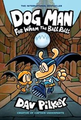 Dog man: for whom the ball rolls | Dav Pilkey |