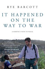 It happened on the way to war | Rye Barcott |