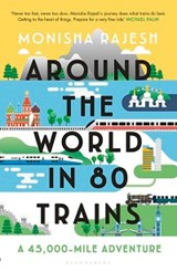 Around the World in 80 Trains | Monisha Rajesh | 9781408869758