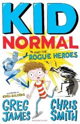Kid normal and the rogue heroes | Greg James ; Chris Smith |