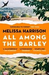 All Among the Barley | Melissa Harrison |