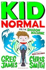 Kid normal and the shadow machine | Greg James ; Chris Smith |