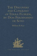 The Discovery and Conquest of Terra Florida, by Don Ferdinando de Soto | William B. Rye |