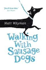Walking with Sausage Dogs | Matt Whyman |