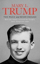 Too much and never enough: how my family created the world's most dangerous man | Mary Trump |