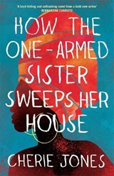 How the one-armed sister sweeps her house   Cherie Jones   9781472268785