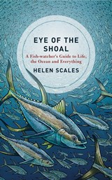 Eye of the shoal | Helen Scales | 9781472936844