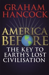 America Before: The Key to Earth's Lost Civilization | Graham Hancock |