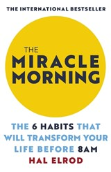 The miracle morning: the 6 habits that will transform your life before 8am | Hal Elrod |