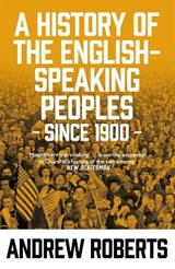 A History of the English-Speaking Peoples since 1900 | Andrew Roberts |