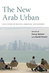 The New Arab Urban | Harvey Molotch ; Davide Ponzini |