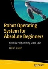 Robot Operating System (ROS) for Absolute Beginners | Lentin Joseph |