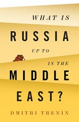 What Is Russia Up to in the Middle East? | Dmitri Trenin | 9781509522316