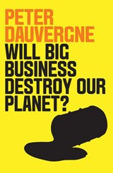 Will Big Business Destroy Our Planet? | Peter Dauvergne | 9781509524013