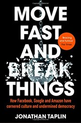 Move Fast and Break Things | Jonathan Taplin | 9781509847709