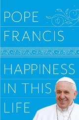 Happiness in this life | Pope Francis |